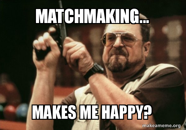 matchmaking-makes-me.jpg